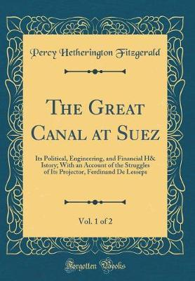 The Great Canal at Suez, Vol. 1 of 2 by Percy Hetherington Fitzgerald