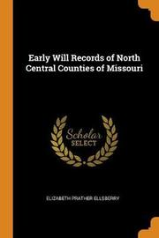 Early Will Records of North Central Counties of Missouri by Elizabeth Prather Ellsberry