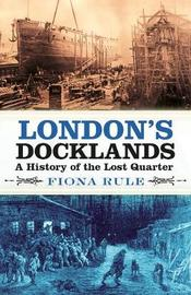 London's Docklands by Fiona Rule