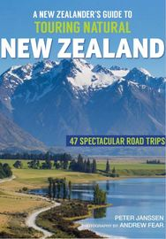 A New Zealander's Guide to Touring Natural New Zealand by Peter Janssen