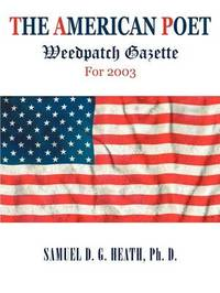 The American Poet: Weedpatch Gazette for 2003 by Ph. D. Samuel D. G. Heath image