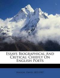 Essays Biographical and Critical: Chiefly on English Poets by David Masson