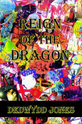 Reign Of The Dragon by Dedwydd Jones
