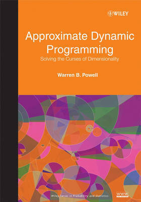 Approximate Dynamic Programming: Solving the Curses of Dimensionality by Warren B. Powell