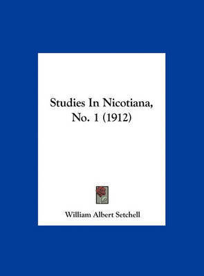 Studies in Nicotiana, No. 1 (1912) by William Albert Setchell