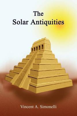 The Solar Antiquities by Vincent A. Simonelli