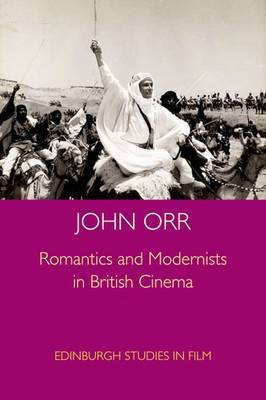 Romantics and Modernists in British Cinema by John Orr image