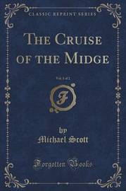The Cruise of the Midge, Vol. 1 of 2 (Classic Reprint) by Michael Scott