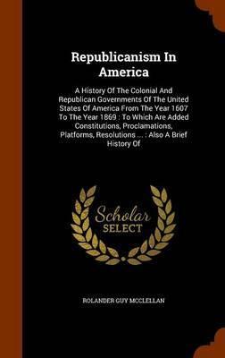 Republicanism in America by Rolander Guy McClellan