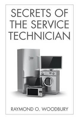 Secrets of the Service Technician by RAYMOND O. WOODBURY