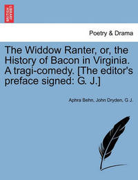 The Widdow Ranter, Or, the History of Bacon in Virginia. a Tragi-Comedy. [The Editor's Preface Signed by Aphra Behn