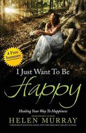 I Just Want to Be Happy by Helen Murray