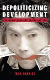 Depoliticizing Development by John Harriss