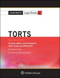 Torts, Keyed to Prosser, Wade Schwartz Kelly and Partlett by Casenote Legal Briefs