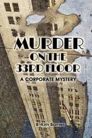Murder on the 33rd Floor by B.Kim Barnes