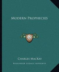 Modern Prophecies by Charles Mackay