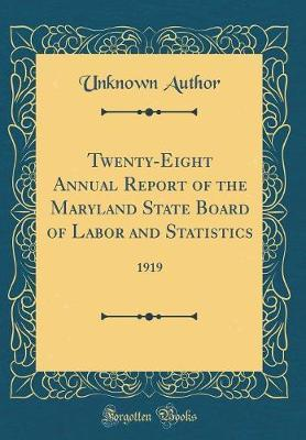 Twenty-Eight Annual Report of the Maryland State Board of Labor and Statistics by Unknown Author