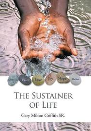 The Sustainer of Life by Gary Milton Griffith Sr