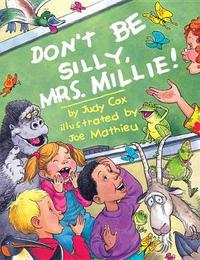 Don't Be Silly, Mrs. Millie! by Judy Cox