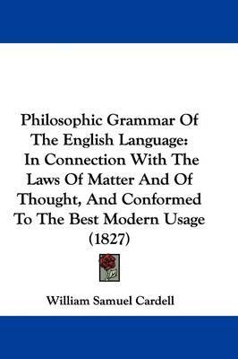 Philosophic Grammar Of The English Language: In Connection With The Laws Of Matter And Of Thought, And Conformed To The Best Modern Usage (1827) by William Samuel Cardell image