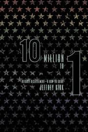 10 Million to 1 by Jeffrey Kirk