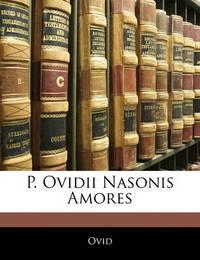 P. Ovidii Nasonis Amores by Ovid