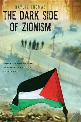 The Dark Side of Zionism: Israel's Quest for Security Through Dominance by Baylis Thomas image