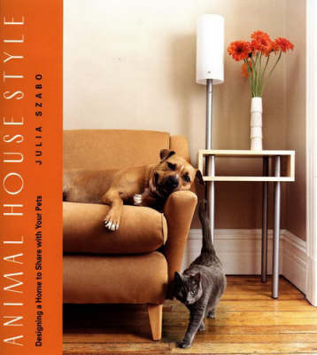Animal House Style: Designing a Home for Your Pets to Share by Julia Szabo