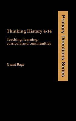 Thinking History 4-14 by Grant Bage