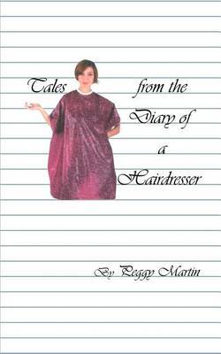 Tales from the Diary of a Hairdresser by Peggy Martin