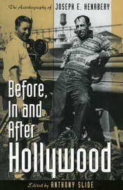 Before, In and After Hollywood by Anthony Slide
