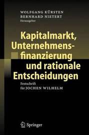 Kapitalmarkt, Unternehmensfinanzierung Und Rationale Entscheidungen: Festschrift Fur Jochen Wilhelm