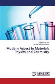 Modern Aspect in Materials Physics and Chemistry by Sur Ujjal Kumar