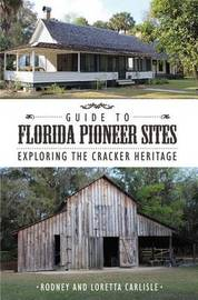 Guide to Florida Pioneer Sites by Rodney Carlisle