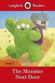 The Monster Next Door - Ladybird Readers Level 2