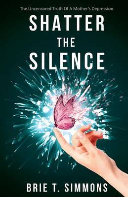 Shatter the Silence by Brie T Simmons
