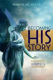 Becoming His Story by Mary-Elsie Wolfe