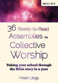 36 Ready-to-Read Assemblies for Collective Worship by Helen Lings