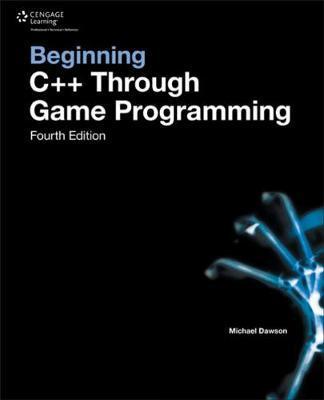 Beginning C++ Through Game Programming by Michael Dawson image