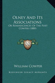 Olney and Its Associations: Or Reminiscences of the Poet Cowper (1880) by William Cowper