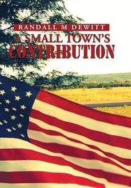 A Small Town's Contribution by Randall M DeWitt