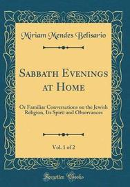 Sabbath Evenings at Home, Vol. 1 of 2 by Miriam Mendes Belisario image