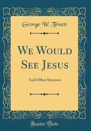We Would See Jesus by George W. Truett image