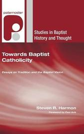 Towards Baptist Catholicity by Steven R Harmon image