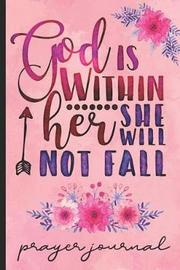 God Is Within Her She Will Not Fall Prayer Journal by Hj Designs