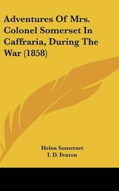 Adventures Of Mrs. Colonel Somerset In Caffraria, During The War (1858) by Helen Somerset image