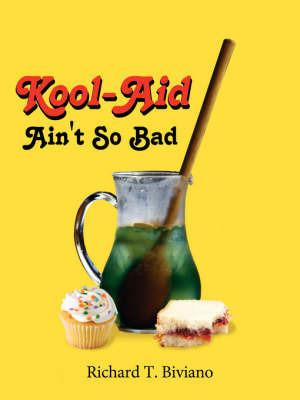Kool-Aid Ain't So Bad by Richard T. Biviano