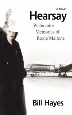 Hearsay: Watercolor Memories of Roxie Mallone by BILL HAYES