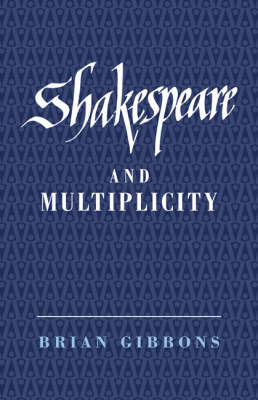Shakespeare and Multiplicity by Brian Gibbons