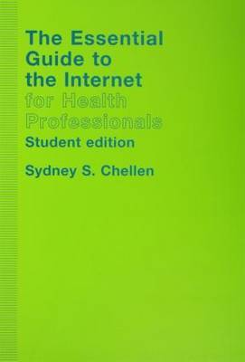 The Essential Guide to the Internet for Health Professionals by Sydney S Chellen